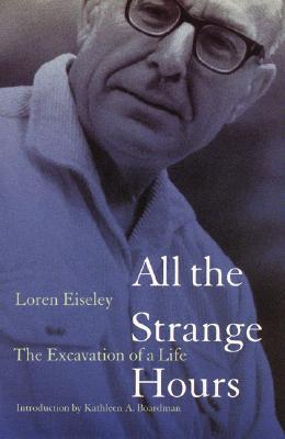 All the Strange Hours By Eiseley, Loren C./ Boardman, Kathleen A. (INT)